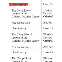 Usual Cruelty: The Complicity of Lawyers in the Criminal Injustice System by Alec Karakatsanis, 9781620975275