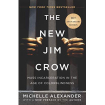The New Jim Crow: Mass Incarceration in the Age of Colorblindness by Michelle Alexander, 9781620975459
