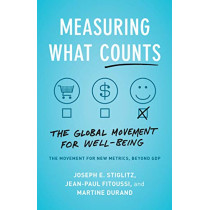 Measuring What Counts: The Global Movement for Well-Being by Joseph E. Stiglitz, 9781620975695