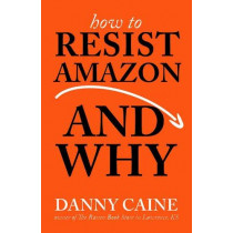 How To Resist Amazon And Why by Danny Caine, 9781621065265
