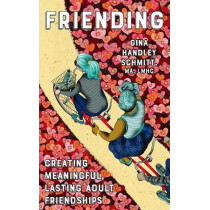 Friending: Creating Meaningful, Lasting Adult Friendships by Gina Handley Schmitt, 9781621067504