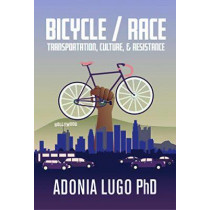 Bicycle / Race: Transportation, Culture, & Resistance by Adonia Lugo, 9781621067641
