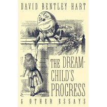 The Dream-Child's Progress and Other Essays by David Bentley Hart, 9781621382478