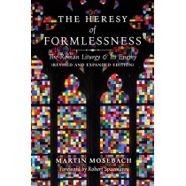The Heresy of Formlessness: The Roman Liturgy and Its Enemy (Revised and Expanded Edition) by Martin Mosebach, 9781621383543