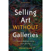 Selling Art without Galleries: Toward Making a Living from Your Art by Daniel Grant, 9781621536116