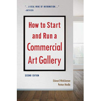 How to Start and Run a Commercial Art Gallery (Second Edition) by Edward Winkleman, 9781621536567