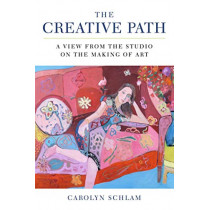 The Creative Path: A View from the Studio on the Making of Art by Carolyn Schlam, 9781621536666