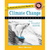 The Politically Incorrect Guide to Climate Change by Marc Morano, 9781621576761