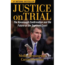 Justice on Trial: The Kavanaugh Confirmation and the Future of the Supreme Court by Mollie Hemingway, 9781621579830