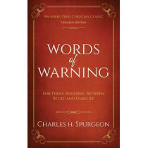 Words of Warning (Annotated, Updated Edition): For Those Wavering Between Belief and Unbelief by Charles H Spurgeon, 9781622455003