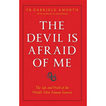 The Devil Is Afraid of Me: The Life and Work of the World's Most Popular Exorcist by Fr Gabriele Amorth, 9781622826247