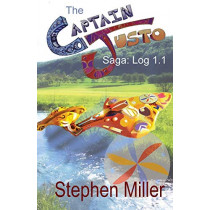 Captain Justo Saga Log 1.1 Gold from the Sky by Stephen Miller, 9781623141622