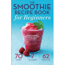 Smoothie Recipe Book for Beginners: Essential Smoothies to Get Healthy, Lose Weight, and Feel Great by Mendocino Press, 9781623153328