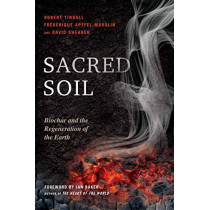 Sacred Soil: Biochar and the Regeneration of the Earth by Robert Tindall, 9781623171186