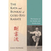 Kata and Bunkai of Goju-Ryu Karate: The Essence of the Heishu and Kaishu Kata by Giles Hopkins, 9781623171995