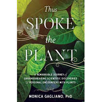 Thus Spoke the Plant: A Remarkable Journey of Groundbreaking Scientific Discoveries and Personal Encounters with Plants by Monica Gagliano, 9781623172435