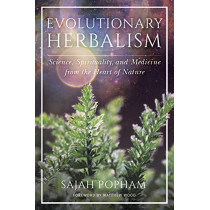 Evolutionary Herbalism: Science, Spirituality, and Medicine from the Heart of Nature by Sajah Popham, 9781623173135