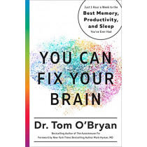 You Can Fix Your Brain: Just 1 Hour a Week to the Best Memory, Productivity, and Sleep You've Ever Had by Tom O'Bryan, 9781623367022
