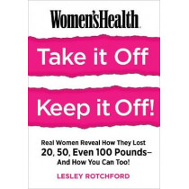 Women's Health Take It Off, Keep It Off!: Real Women Reveal How They Lost 20, 50, Even 100 Pounds - and How You Can Too! by Lesley Rotchford, 9781623369934