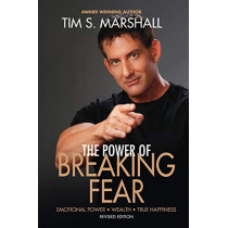 The Power of Breaking Fear: The Secret to Emotional Power, Wealth, and True Happiness by Tim S Marshall, 9781623860271