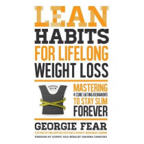 Lean Habits for Lifelong Weight Loss: Mastering 4 Core Eating Behaviors to Stay Slim Forever by Georgie Fear, 9781624144684