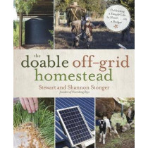 The Doable off-Grid Homestead: Cultivating a Simple Life by Hand . . . on a Budget by Shannon Stonger, 9781624145384