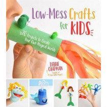 Low-Mess Crafts for Kids: 70 Projects to Create Your Own Magical Worlds by Debbie Chapman, 9781624145582