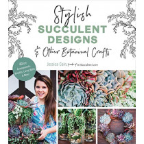 Stylish Succulent Designs: & Other Botanical Crafts by Jessica Cain, 9781624148453
