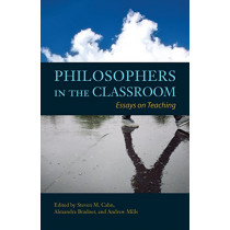 Philosophers in the Classroom: Essays on Teaching by Steven M. Cahn, 9781624667442