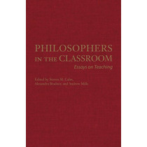 Philosophers in the Classroom: Essays on Teaching by Steven M. Cahn, 9781624667459