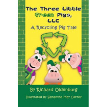 The Three Little Green Pigs, LLC: A Recycling Pig Tale by Richard Oldenburg, 9781625166494