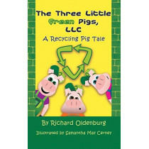 The Three Little Green Pigs, LLC: A Recycling Pig Tale by Richard Oldenburg, 9781625167538