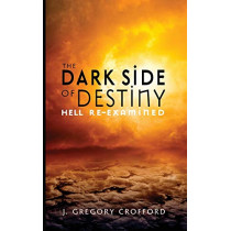The Dark Side of Destiny: Hell Re-Examined by J Gregory Crofford, 9781625642813