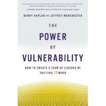 The Power of Vulnerability: How to Create a Team of Leaders by Shifting INward by Barry Kaplan, 9781626344730