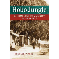Hobo Jungle: A Homeless Community in Paradise by Wakin, Michelle, 9781626378728
