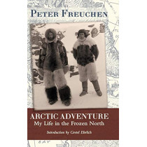 Arctic Adventure: My Life in the Frozen North by Peter Freuchen, 9781626549296