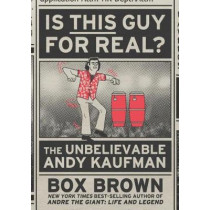 Is This Guy for Real?: The Unbelievable Andy Kaufman by Box Brown, 9781626723160