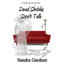 Dead Shrinks Don't Talk: A Mother and Me Mystery by Sandra Gardner, 9781626949010