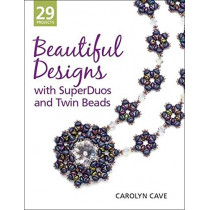 Beautiful Designs with SuperDuos and Twin Beads by Carolyn B. Cave, 9781627000543