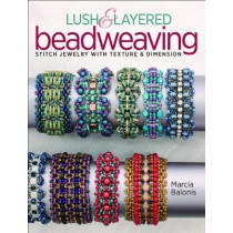 Lush & Layered Beadweaving: Stitch jewelry with textures & dimension by Marcia L. Balonis, 9781627004534