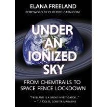 Under an ionized sky: From chemtrails to space fence  Lockdown by Elana M. Freeland, 9781627310536