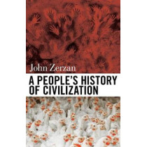 A People's History Of Civilization by John Zerzan, 9781627310598