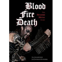 Blood, fire, death: The Swedish Metal Story by Ika Johannesson, 9781627310673