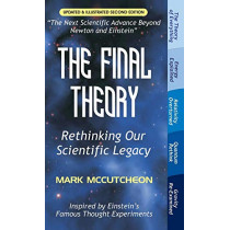 The Final Theory: Rethinking Our Scientific Legacy (Second Edition) by Mark McCutcheon, 9781627341592