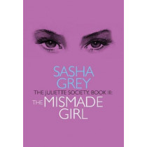 The Juliette Society, Book III: the Mismade Girl by Sasha Grey, 9781627781824