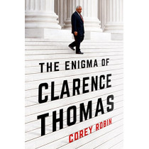 The Enigma of Clarence Thomas by Corey Robin, 9781627793834