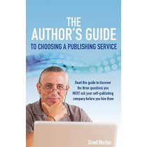 The Author's Guide to Choosing a Publishing Service by Grael Norton, 9781627870436