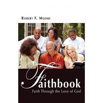 Faithbook: Faith Through the Love of God by Robert F Moore, 9781627875295