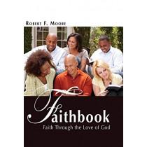 Faithbook: Faith Through the Love of God by Robert F Moore, 9781627875301