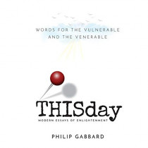 THISday: Words for the Vulnerable and the Venerable by Philip Gabbard, 9781627877817